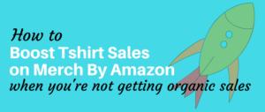Boost tshirt sales on merch by amazon